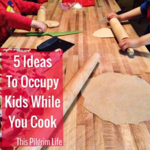 5 ideas to occupy kids while you cook