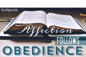 Affection follows obedience.