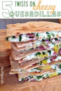 Five Twists On Cheesy Quesadillas This Pilgrim Life