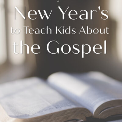 5 Ways to Use New Year's to Teach Kids About the Gospel