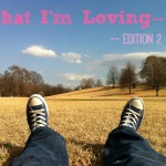 What I'm Loving- Edition 2