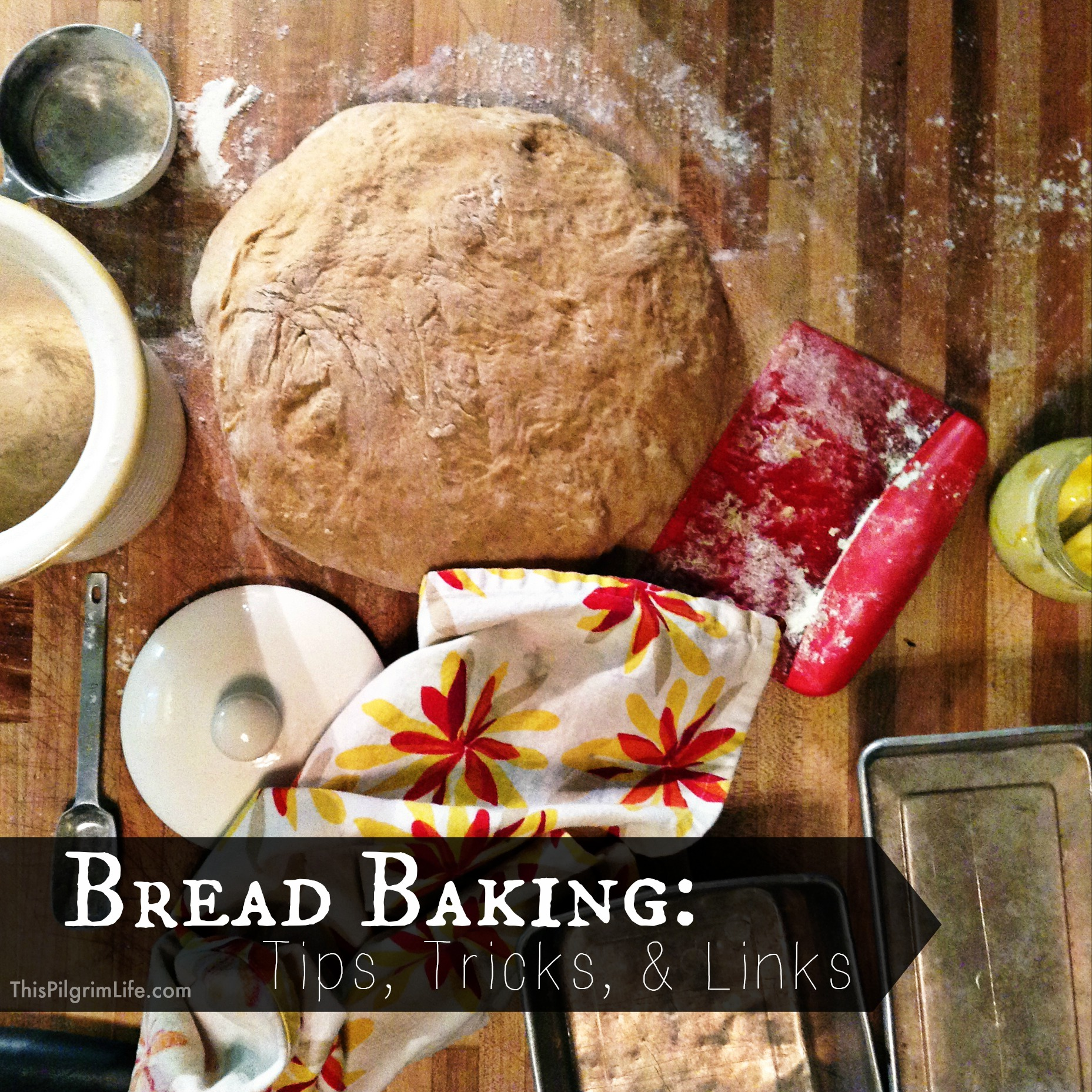 Bread Baking- Tips, Tricks & Links