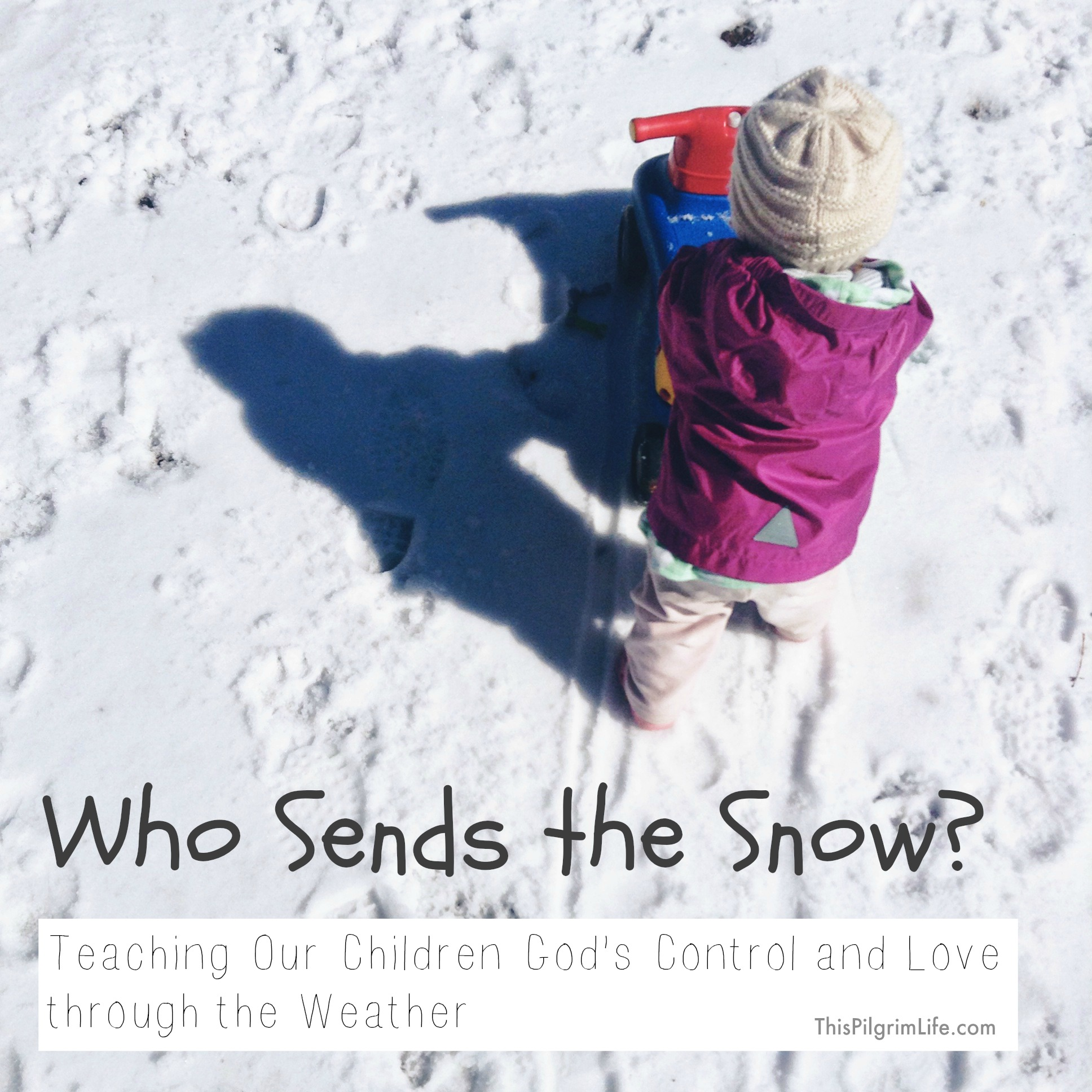 Who Sends the Snow? {Teaching our children about God's control and love in the weather}
