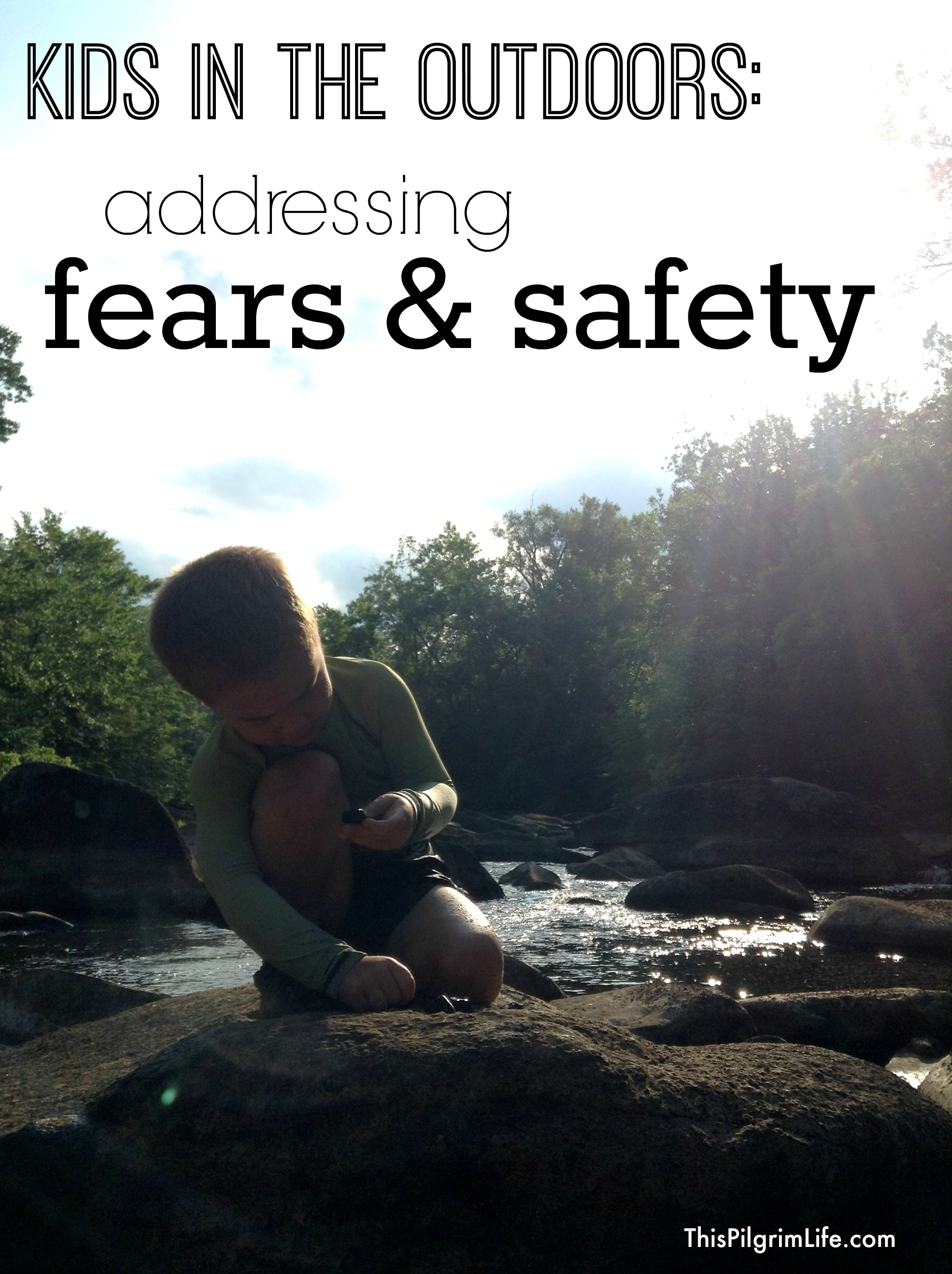 Kids in the Outdoors: Addressing Fears & Safety