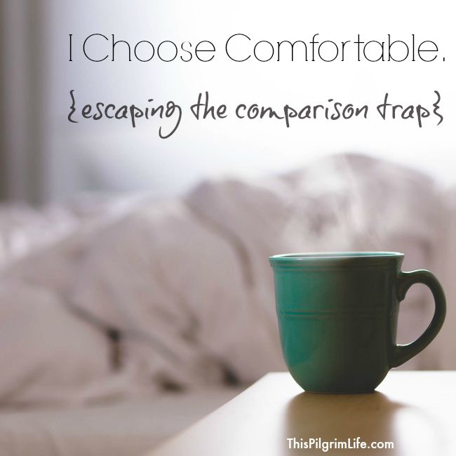I Choose Comfortable-- Escaping the Comparison Trap
