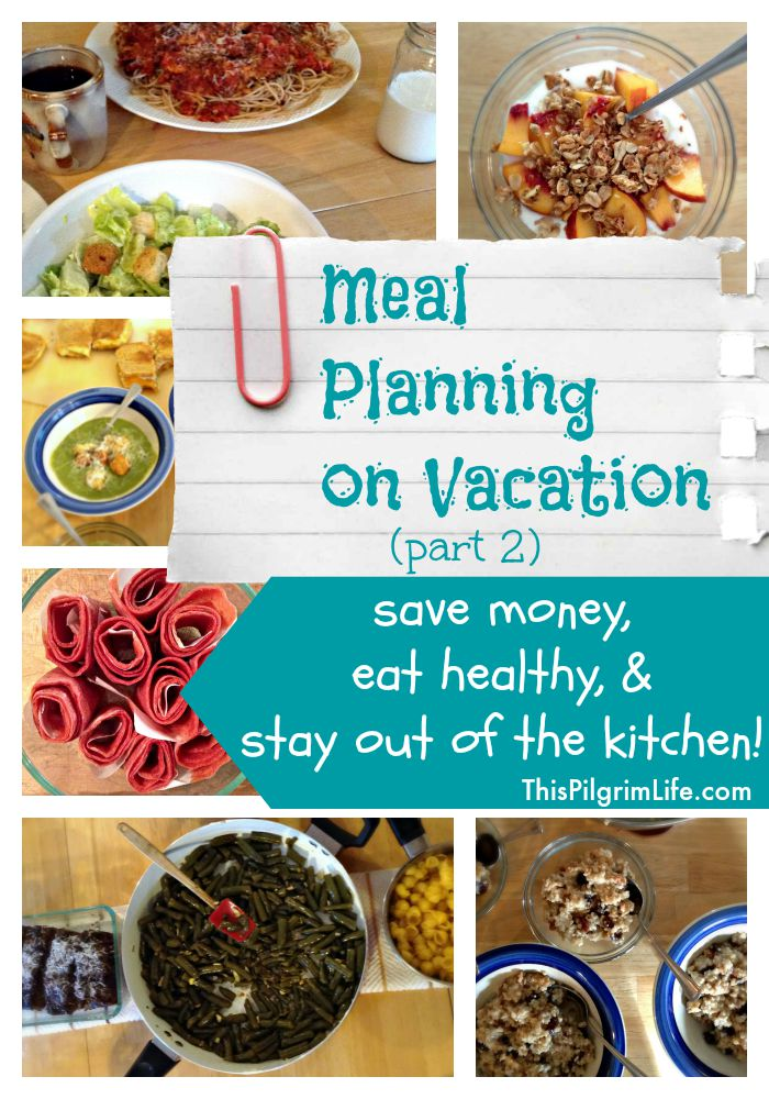 Meal Planning on Vacation, Part 2: Save Money, Eat Healthy, & Stay Out of the Kitchen