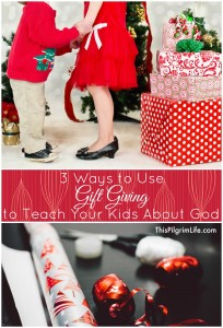 3 Ways to Use Gift Giving to Teach Your Children About God3
