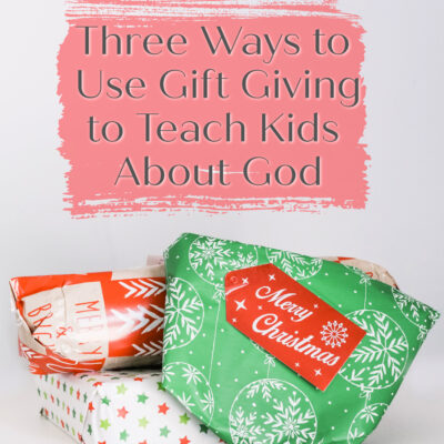3 Ways to Use Gift Giving to Teach Your Kids About God