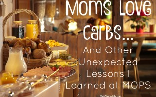 Moms Love Carbs…And Other Unexpected Lessons I Learned at MOPS
