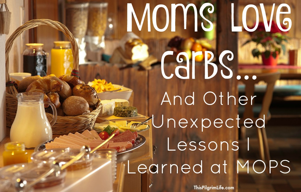 Moms love carbs...and other unexpected lessons I learned at MOPS.