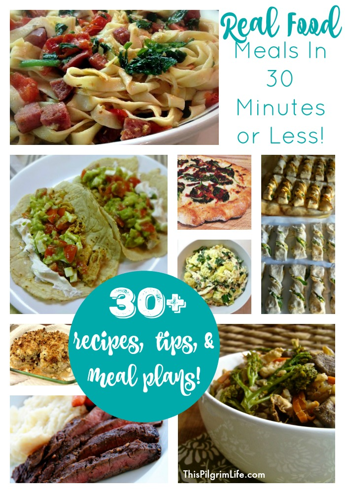 A go-to list for quick meal ideas, tips, and menu plans. Real food meals that can be made in 30 minutes or less!