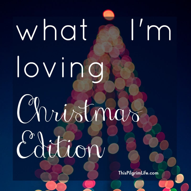What I'm Loving- Christmas Edition