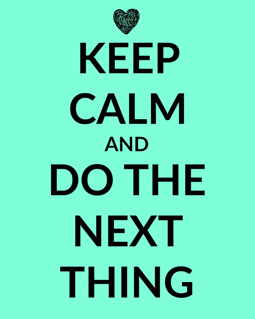 Keep Calm & Do the Next Thing