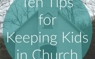 Tips for Keeping Kids in Church