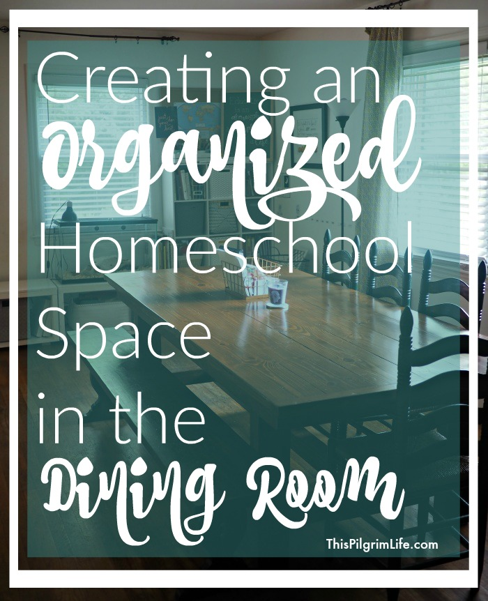 Creating An Organized Homeschool Space In the Dining Room