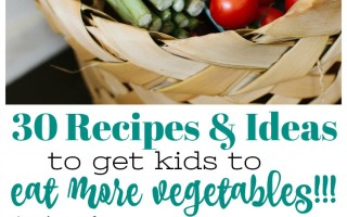 30 Recipes & Ideas to Get Kids to Eat More Vegetables