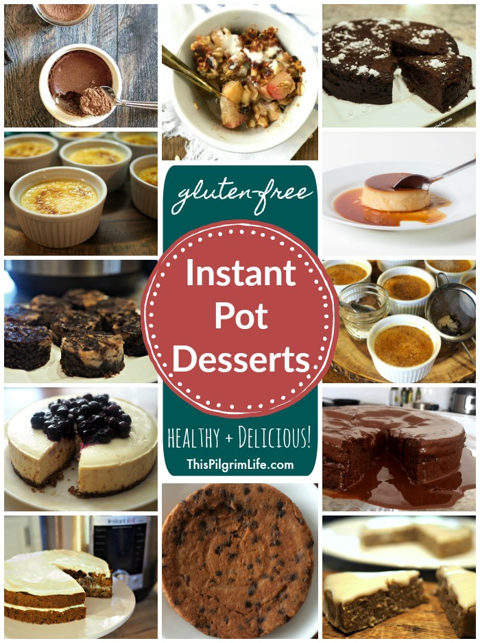 Fifteen gluten-free Instant Pot desserts-- all real ingredients and really delicious!