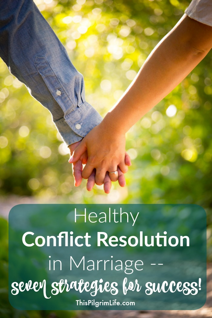 Healthy Conflict Resolution in Marriage — Seven Strategies for Success