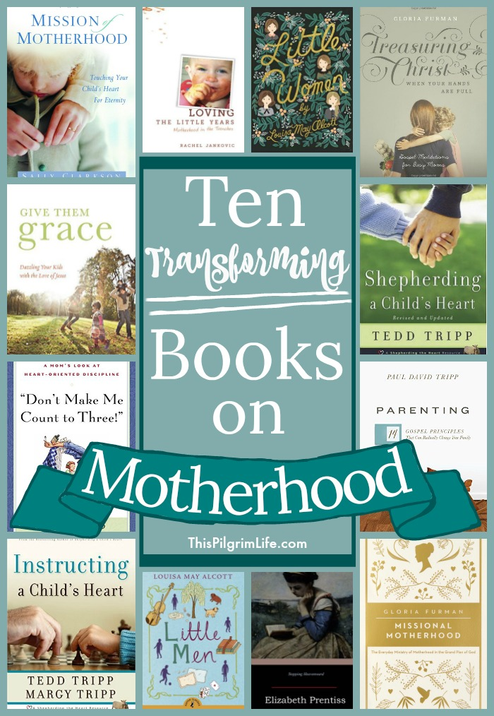 Motherhood (and life) is often what we make it. These ten books on motherhood will give you a joy-filled, gospel-focused, and beauty-saturated vision of motherhood.