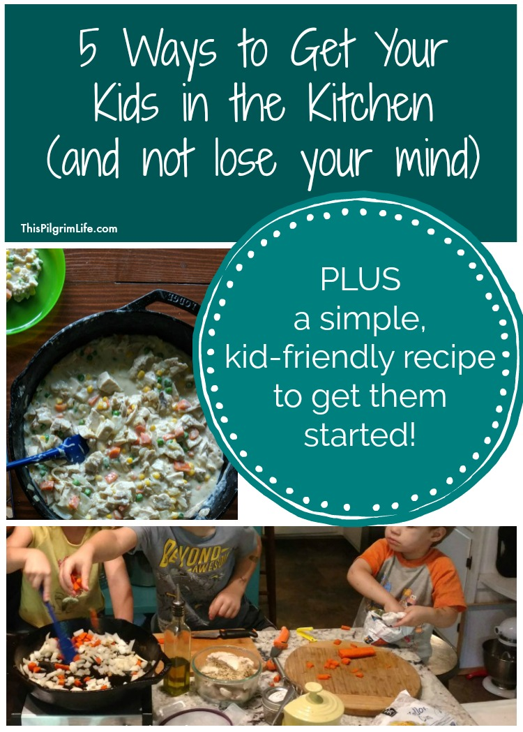 5 Ways to Get Your Kids in the Kitchen (and NOT Lose Your Mind!), Plus An Easy Recipe for Crustless Chicken Pot Pie!