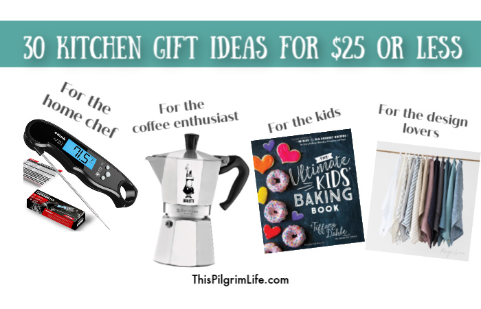 30 Kitchen Gift Ideas For 25 Or Less This Pilgrim Life