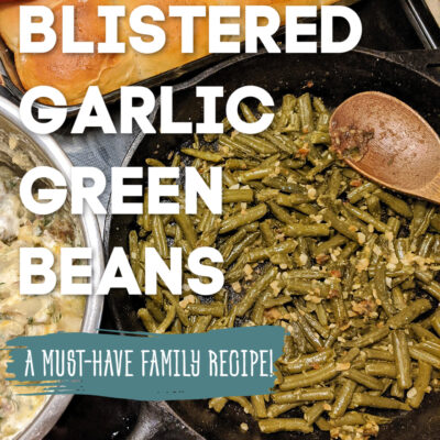 Blistered Garlic Green Beans (with Canned Green Beans)– A Must-Have Family Recipe!