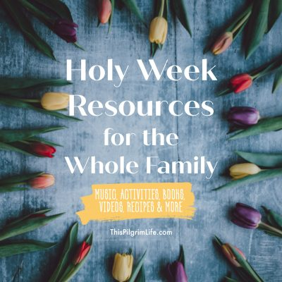 Holy Week Resources for the Whole Family