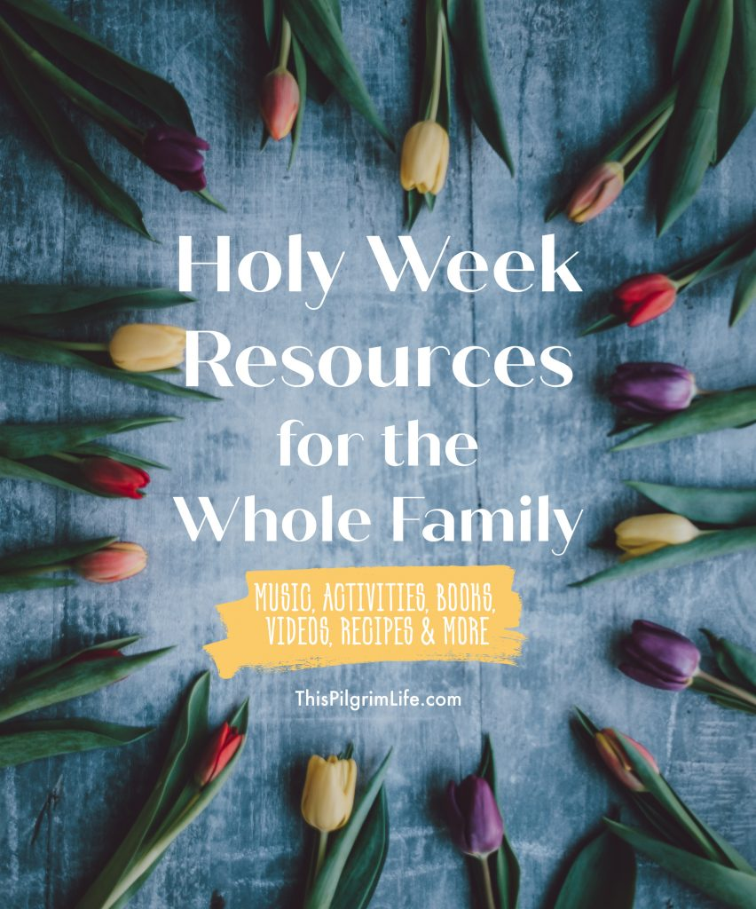 Holy Week resources for the whole family, including music playlists, simple craft ideas, books, videos, recipes, and more.