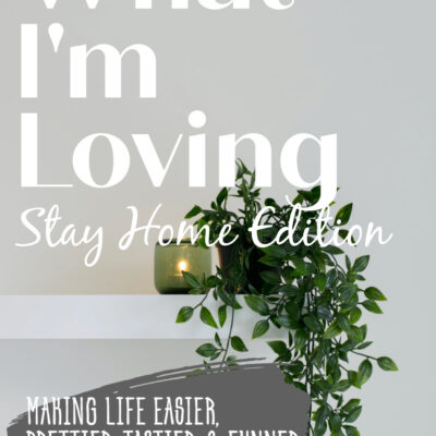 What I'm Loving :: Stay At Home Edition