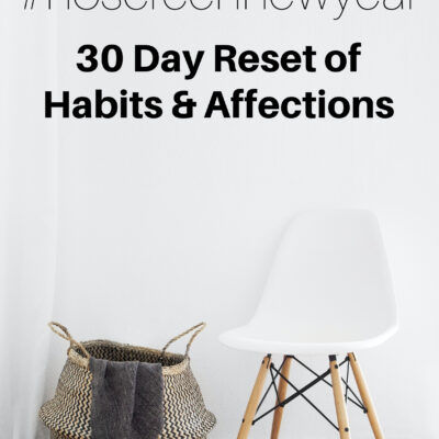 No Screen New Year :: 30-Day Reset of Habits & Affections