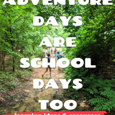 "Days spent as ""adventure days"" are school days too-- here are dozens of ideas and resources to help maximize your time learning outdoors."