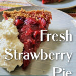 Fresh strawberry pie is one of the best ways to enjoy seasonal strawberries! This pie is naturally sweetened (not too sweet!), and uses unflavored gelatin to set up. It's perfect with a generous dollop of whipped cream!